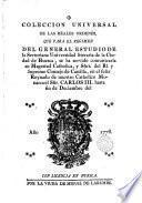 Colección Universal de las Reales Ordenes, que para el Regimen del General Estudio de la Sertoriana Universidad literaria de la ciudad de Huesca ... en el ... Reynado de nuestro Catholico monarca el Sñr. Carlos III, hasta fin de Deciembre del año 1778