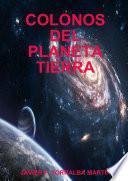COLONOS DEL PLANETA TIERRA