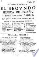 Comedia famosa, Del segvndo Seneca de España y principe Don Carlos