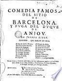 Comedia famosa del sitio de Barcelona y fuga del Duque de Anjou