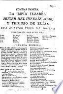 Comedia famosa. La impía Jezabél ... y Triunfo de Elías. Del Maestro Tirso de Molina