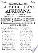 Comedia famosa: La mejor Luna Africana ; De tres ingenios