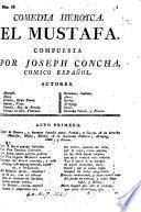 Comedia heroyca. El Mustafa. [In verse.]