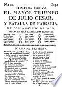 Comedia nueva: El mayor Triunfo de Julio Cesar, y Batalla de Farsalia