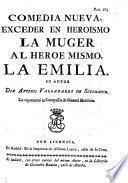 Comedia nueva. Exceder en Heroismo la Muger al Heróe Mismo, la Emilia