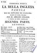 Comedia Nueva: La Bella Inglesa Pamela En El Estado De Casada. Escrita En Prosa Italiana ... Y Puesta En Verso Castellano. Segunda Parte