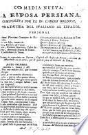 Comedia nueva. La Esposa Persiana ... Traducida del Italiano, etc