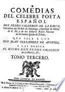 COMEDIAS DEL CÉLEBRE POETA ESPAÑOL DON PEDRO CALDERON DE LA BARCA, Cavallero del Orden de Santiago, Capellan de Honor de S. M. y de los Señores Reyes Nuevos de la Santa Iglesia de Toledo