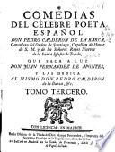 Comedias del célebre poeta español Don Pedro Calderon de la Barca ... que saca a luz Don Juan Fernandez de Apontes ...