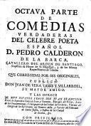 Comedias verdaderas del celebre poeta español D. Pedro Calderon de la Barca ...