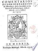 Comentarios de don Bernardino de Mendoça, de lo sucedido en las guerras de los Payses baxos, desde el ano de. 1567. hasta el de. 1577