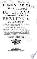 Comentarios de la guerra de España, e historia de su Rey Phelipe V el animoso, desde el principio de su reynado, hasta la paz general del año de 1725