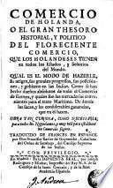 Comercio de Holanda, o, El gran thesoro historial y politico del floreciente comercio que los holandeses tienen en todos los estados y señorios del mundo ... ...