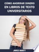 Cómo Ahorrar Dinero en Libros de Texto Universitarios