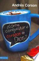 Como Conquistar el Corazon de Dios? = How to Conquer the Heart of God?