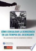 Cómo consolidar la democracia en los tiempos del desencanto