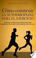 Cómo construir la autodisciplina para el ejercicio