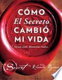 Cómo El Secreto cambió mi vida (How The Secret Changed My Life Spanish edition)