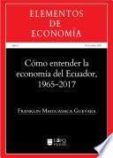 Cómo entender la economía del Ecuador 1965-2017