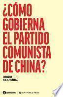 ¿Cómo gobierna el Partido Comunista en China?