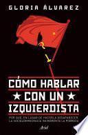 Cómo hablar con un izquierdista (Edición mexicana)