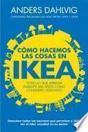 Cómo hacemos las cosas en Ikea : todo lo que aprendí durante mis años como consejero delegado