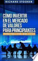 Cómo Invertir En El Mercado De Valores Para Principiantes