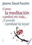 Cómo la meditación cambió mi vida-- ¡y puede cambiar la tuya!