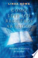 Como Leer los Registros Akasicos: Descubre la Memoria de Tu Alma = How to Read the Akashic Records
