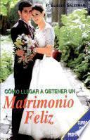CÓMO LLEGAR A OBTENER UN MATRIMONIO FELIZ