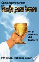 Cómo llegar a ser una vasija para honra en el servicio del Maestro