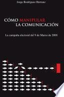 Cómo Manipular la Comunicación. (La campaña electoral del 9 de Marzo de 2.008)