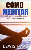 Cómo meditar - Las 8 mejores meditaciones para reducir el estrés