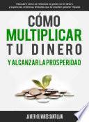 Cómo multiplicar tu dinero y alcanzar la prosperidad