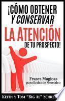 ¡Cómo Obtener y Conservar la Atención de Tu Prospecto!
