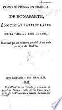 Como se piensa en Francia de Bonaparte, ó noticias particulares de la vida de este hombre, escritas por un viagero español á un amigo suyo de Madrid. [Signed, G. M. D. O.]