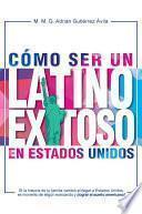 Cómo ser un latino exitoso en Estados Unidos.