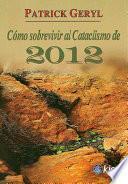 Como Sobrevivir Al Cataclismo de 2012