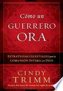 Como un Guerrero Ora / The Prayer Warrior's Way