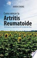 Cómo vencer la Artritis Reumatoide: Mi historia y experiencia de la mano de Dios