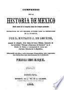 Compendio de la historia de Mexico desde antes de la conquista hasta los tiempos presentes