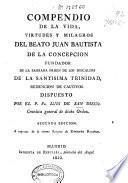 Compendio de la vida, virtudes y milagros del beato Juan Bautista de la Concepcion, fundador de la Sagrada orden de los Descalzos de la Santísima Trinidad...