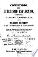 Compendio del catecismo esplicado, ó, Sencilla y breve ilustracion de la doctrina cristiana y de los principios y fundamentos del catecismo de los niños