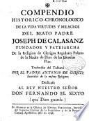 Compendio historico-chronologico de la vida virtudes y milagros del beato padre Joseph de Calasanz fundador ... de las Escuelas Pias