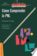Comprender la Pnl: la Programacion Neurolinguistica, Herramienta de Comunicacion