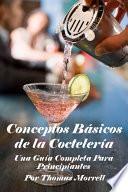 Conceptos Básicos de la Coctelería: Una Guía Completa Para Principiantes