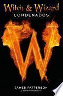 Condenados (Witch & Wizard 1)
