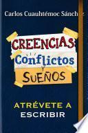 Conflictos, Creencias Y Suenos-Atrevete a Escribir