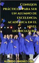 Consejos prácticos para ser un alumno de excelencia académica en el nivel licenciatura.
