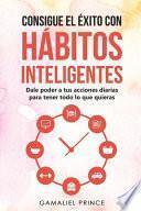 Consigue el éxito con hábitos inteligentes